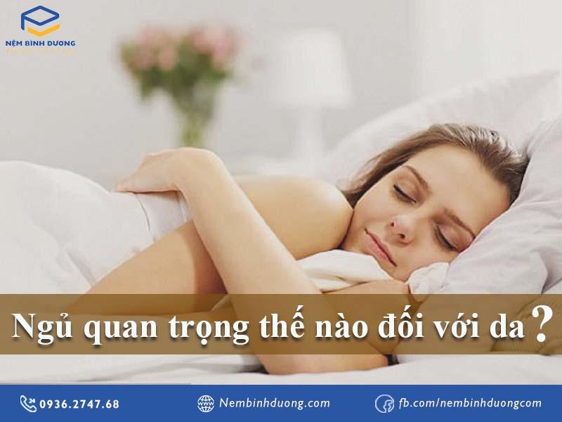 Giấc ngủ quan trọng thế nào đối với da? - Nệm Bình Dương